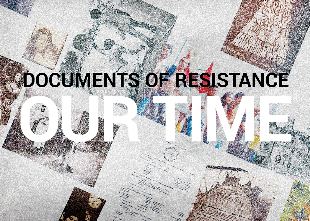 Documents of Resistance: Our Time
